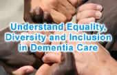 Equality Diversity and Inclusion in Dementia Care Practice