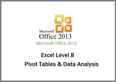 Excel 2013 - Level 8 - Pivot Tables and Data Analysis