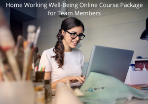 Home Working Well-Being Online Course Package for Team Members
