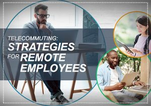 Telecommuting: Strategies for Remote Employees
